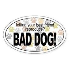 Reproduce? BAD DOG! Oval Decal