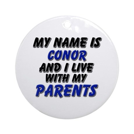 my name is conor and I live with my parents Orname