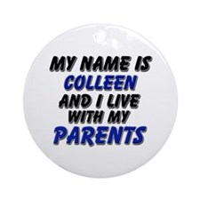 my name is colleen and I live with my parents Orna