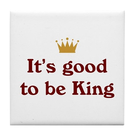 It's good to be King Tile Coaster