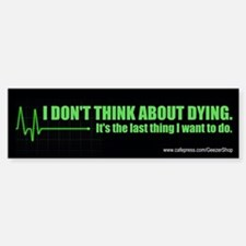 I Don't Think About Dying. It's The Last Thing...