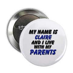 """my name is claire and I live with my parents 2.25"""""""