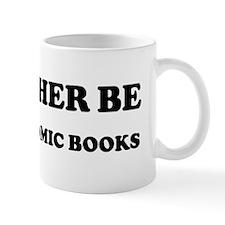Rather be Reading Comic Books Mug