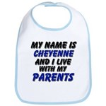 my name is cheyenne and I live with my parents Bib
