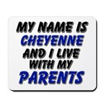 my name is cheyenne and I live with my parents Mou