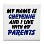 my name is cheyenne and I live with my parents Til