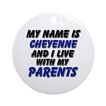 my name is cheyenne and I live with my parents Orn