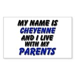 my name is cheyenne and I live with my parents Sti