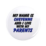 my name is cheyenne and I live with my parents 3.5
