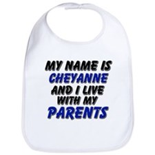 my name is cheyanne and I live with my parents Bib