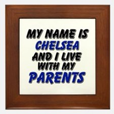my name is chelsea and I live with my parents Fram