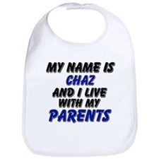 my name is chaz and I live with my parents Bib