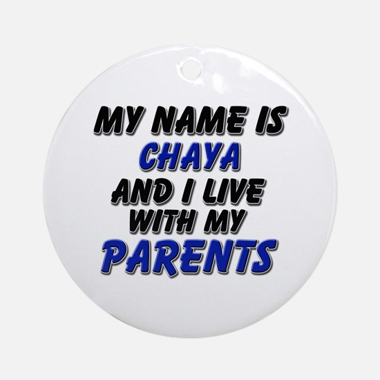 my name is chaya and I live with my parents Orname