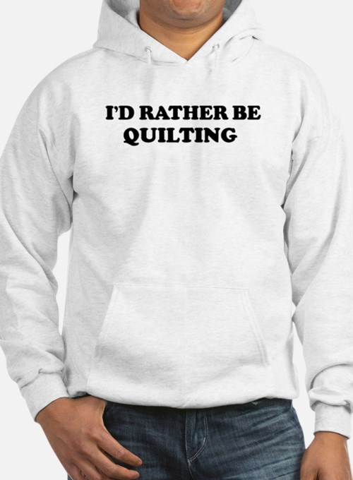Rather be Quilting Hoodie