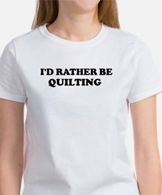 Rather be Quilting Women's T-Shirt