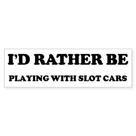 Rather be Playing with Slot C Bumper Sticker