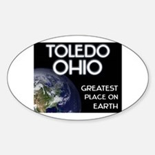 toledo ohio - greatest place on earth Decal