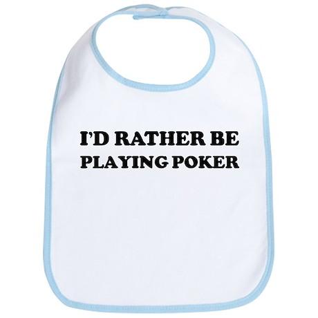 Rather be Playing Poker Bib