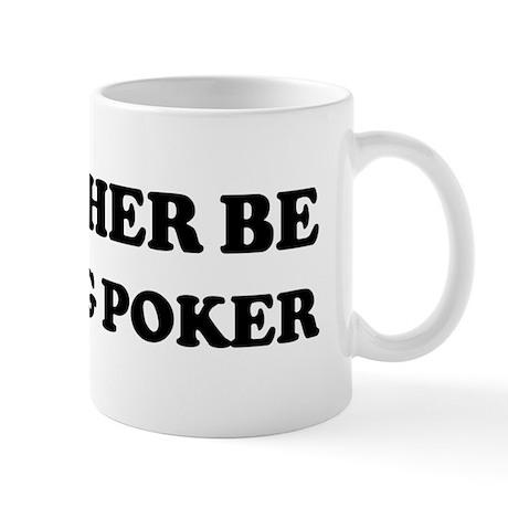 Rather be Playing Poker Mug