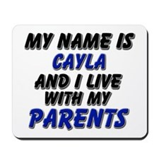 my name is cayla and I live with my parents Mousep