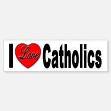 I Love Catholics Bumper Bumper Bumper Sticker