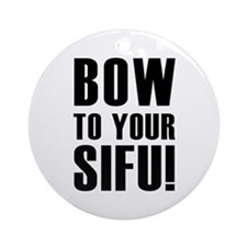 BOW TO YOUR SIFU! Ornament (Round)