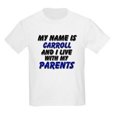 my name is carroll and I live with my parents T-Shirt