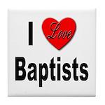 I Love Baptists Tile Coaster