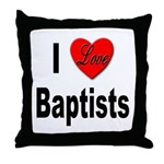 I Love Baptists Throw Pillow
