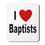 I Love Baptists Mousepad