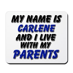 my name is carlene and I live with my parents Mous