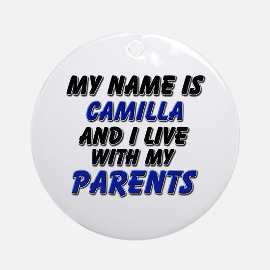 my name is camilla and I live with my parents Orna