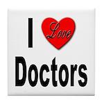 I Love Doctors Tile Coaster