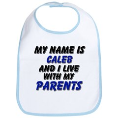 my name is caleb and I live with my parents Bib