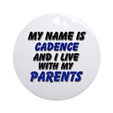 my name is cadence and I live with my parents Orna