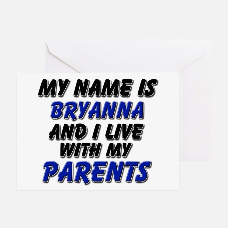 my name is bryanna and I live with my parents Gree