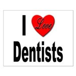 I Love Dentists Small Poster