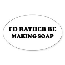 Rather be Making Soap Oval Decal