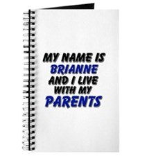my name is brianne and I live with my parents Jour