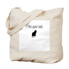 I like your cat. Tote Bag