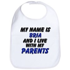 my name is bria and I live with my parents Bib