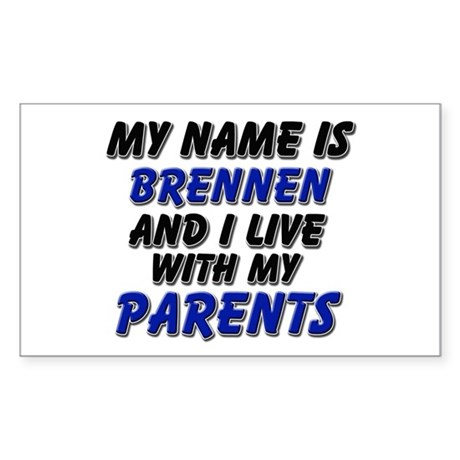my name is brennen and I live with my parents Stic