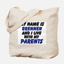 my name is brennen and I live with my parents Tote