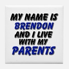 my name is brendon and I live with my parents Tile