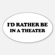 Rather be In a Theater Oval Decal