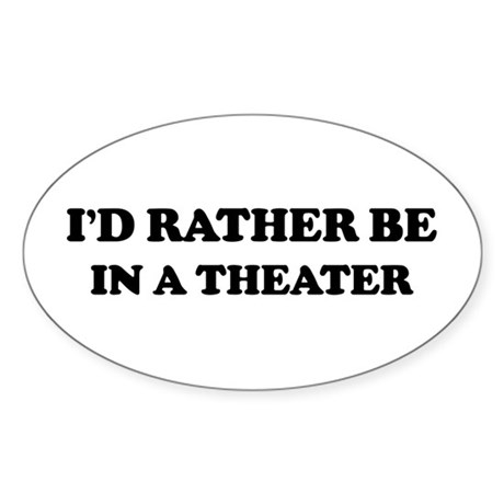 Rather be In a Theater Oval Sticker
