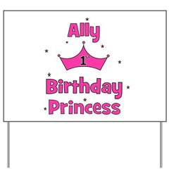 1st Birthday Princess Ally! Yard Sign