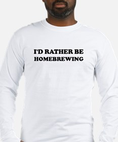 Rather be Homebrewing Long Sleeve T-Shirt