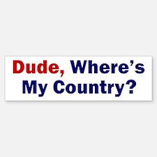 Dude, Where's My Country? Bumper Bumper Bumper Sticker