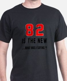 82 Is The New What Was I Saying ? T-Shirt